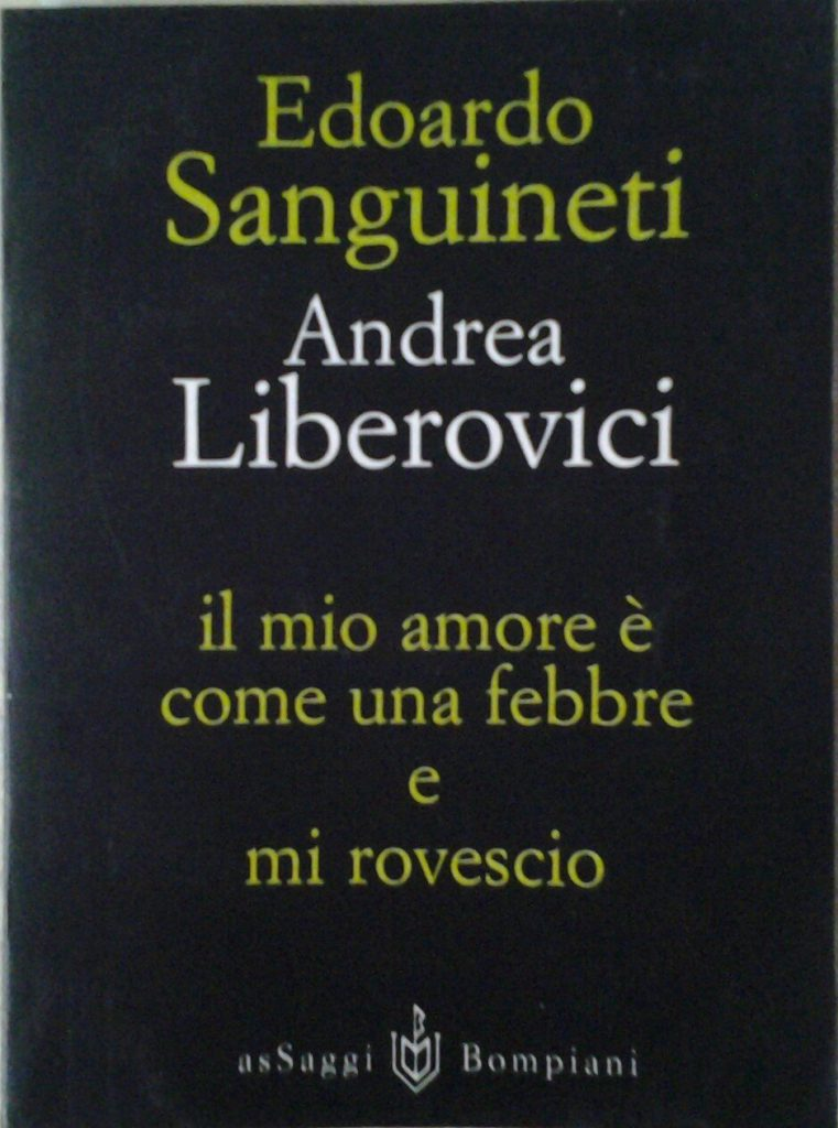 IL MIO AMORE E' COME UNA FEBBRE, E MI ROVESCIOE. Sanguineti e A. Liberovici, Bompiani Editore, 1998