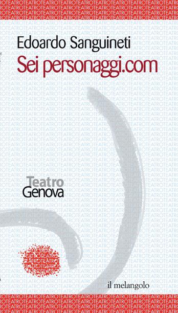 SEI PERSONAGGI.COM E. Sanguineti e A. Liberovici, Edizioni Il Nuovo Melangolo, 2001