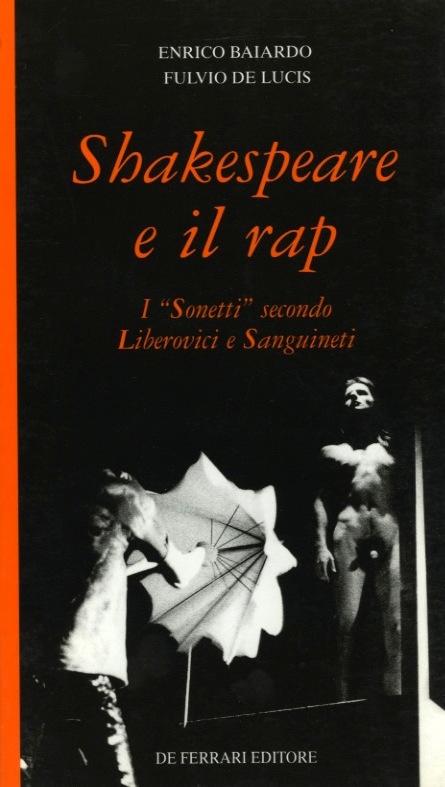 """SHAKESPEARE E IL RAP, I """"SONETTI"""" SECONDO LIBEROVICI E SANGUINETI Enrico Baiardo e Fulvio De Lucis, De Ferrari Editore, 1999"""